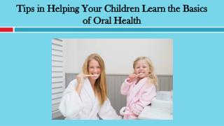 Tips in Helping Your Children Learn the Basics of Oral Health