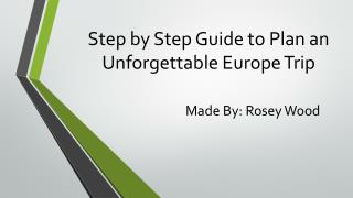 Step by Step Guide to Plan an Unforgettable Europe Trip
