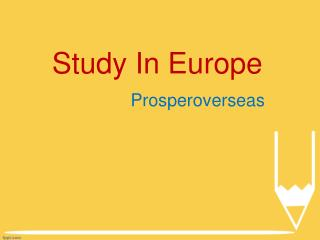 Study in Europe, Study Abroad Europe, Study Abroad Consultants for Europe, Europe Education Consultants in Hyderabad - P