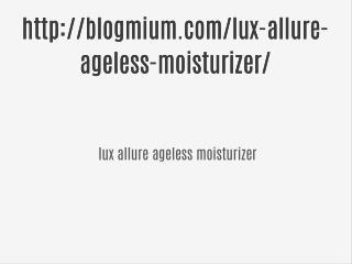 http://blogmium.com/lux-allure-ageless-moisturizer/
