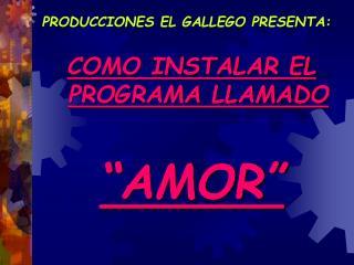 PRODUCCIONES EL GALLEGO PRESENTA: