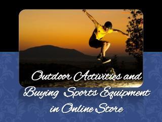 Outdoor Activities and Buying  Sports Equipment in Online Store