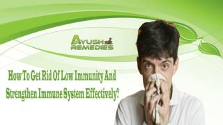 How To Get Rid Of Low Immunity And Strengthen Immune System Effectively?