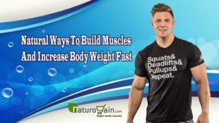 Natural Ways To Build Muscles And Increase Body Weight Fast