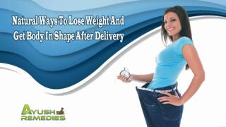 Natural Ways To Lose Weight And Get Body In Shape After Delivery