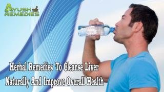 Herbal Remedies To Cleanse Liver Naturally And Improve Overall Health