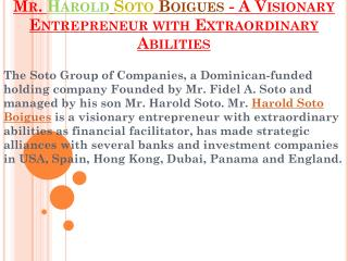Mr. Harold Soto Boigues - A Visionary Entrepreneur with Extraordinary Abilities
