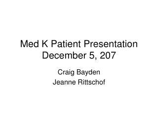 Med K Patient Presentation December 5, 207