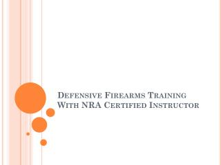 Defensive firearms training with nra certified instructor