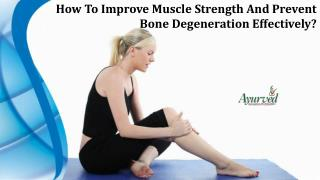 How To Improve Muscle Strength And Prevent Bone Degeneration Effectively?