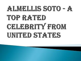 Almellis Soto - A Top Rated Celebrity from United States