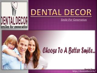 Choose to a better smile - Dental Decor