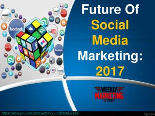 The Future of Social Media Marketing 2017 : Trending Digital Marketing