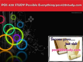 POS 420 STUDY Possible Everything/pos420study.com