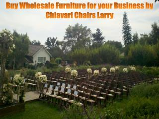 Buy Wholesale Furniture for your Business by Chiavari Chairs Larry