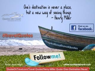 One's destination is never a place, but a new way of seeing things - QuotesOnTravel.com