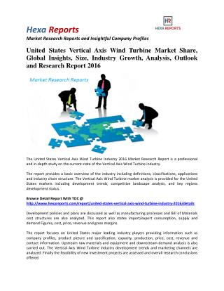 United States Vertical Axis Wind Turbine Market Insights, Analysis And Research Report 2016: Hexa Reports