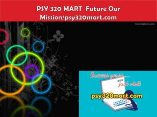PSY 320 MART  Future Our Mission/psy320mart.com