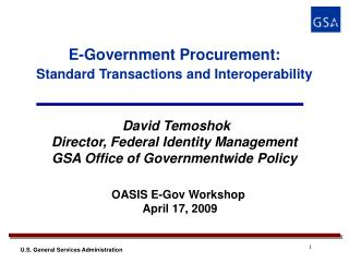 E-Government Procurement: Standard Transactions and Interoperability     David Temoshok  Director, Federal Identity Mana