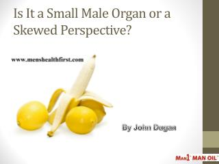 Is It a Small Male Organ or a Skewed Perspective?