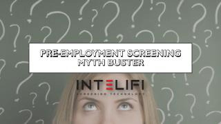 PRE-EMPLOYMENT SCREENING MYTH BUSTER