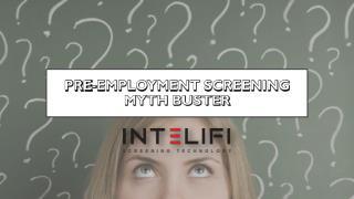 PRE-EMPLOYMENT SCREENING MYTH BUSTER