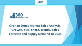 Orphan Drugs Market Sales Analysis, Growth, Size, Share, Trends, Sales Forecast and Supply Demand to 2021