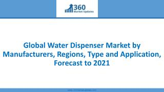 Global Water Dispenser Market by Manufacturers, Regions, Type and Application, Forecast to 2021