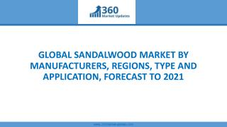 GLOBAL SANDALWOOD MARKET BY MANUFACTURERS, REGIONS, TYPE AND APPLICATION, FORECAST TO 2021