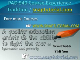 PAD 540 Course Experience Tradition / snaptutorial.com