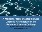 A Model for QoS-enabled Service Oriented Architecture in the Realm of Content Delivery