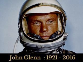 John Glenn: 1921 - 2016