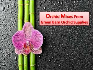 Orchid Mixes- Green Barn Orchid Supplies