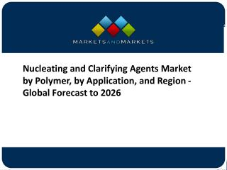 Nucleating and Clarifying Agents Market by Polymer, by Application, and Region - Global Forecast to 2026