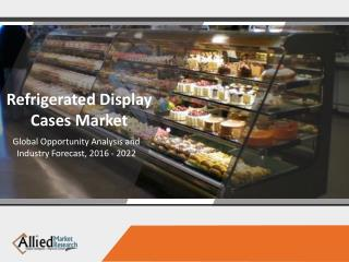 Refrigeration Display Cases Market to progress at a CAGR of 9.8% by 2022