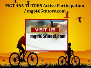 MGT 465 TUTORS Active Participation /mgt465tutors.com