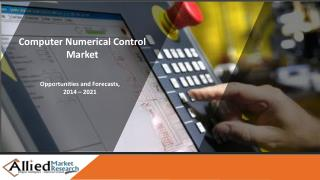 Computer Numerical Control MarketSize, Share, Research and Industry Forecast - 2022