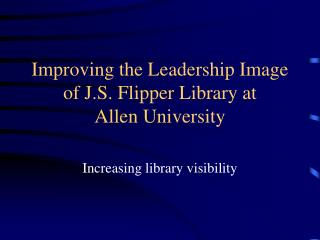 Improving the Leadership Image of J.S. Flipper Library at  Allen University