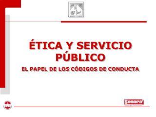 TICA Y SERVICIO P BLICO EL PAPEL DE LOS C DIGOS DE CONDUCTA