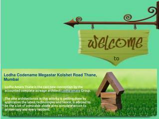 Lodha Amara Codename Megastar Kolshet Road