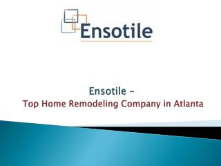Ensotile –  Top Home Remodeling Company in Atlanta