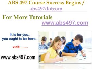 ABS 497 Course Success Begins / abs497dotcom