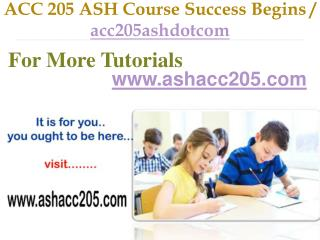 ACC 205 ASH Course Success Begins / acc205ashdotcom