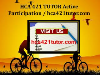 HCA 421 TUTOR Active Participation / hca421tutor.com