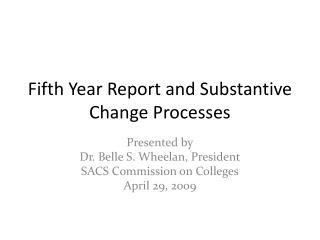 Fifth Year Report and Substantive Change Processes