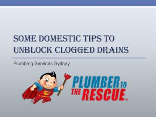 Some Domestic Tips to Unblock Clogged Drains