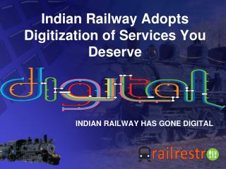 Indian Railway Adopts Digitization of Services You Deserve