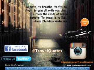 To move, to breathe, to fly, to float, to gain all while you give. To roam the roads of lands remote: To travel is to li