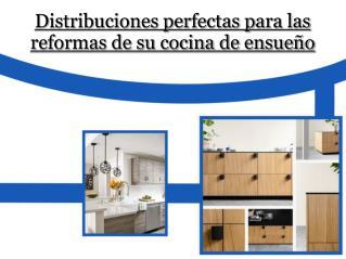Distribuciones perfectas para las reformas de su cocina de ensueño