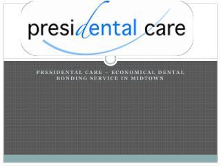 Presidental Care – Economical dental bonding service in midtown